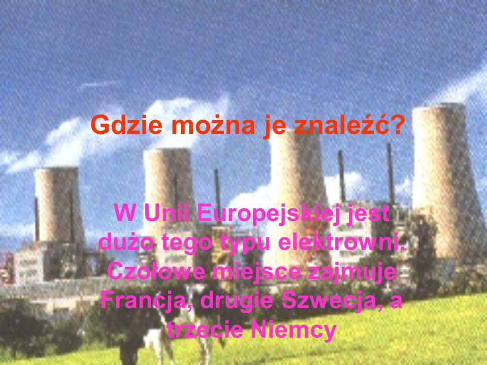 Gdzie można je znaleźć. W Unii Europejskiej jest dużo tego typu elektrowni.