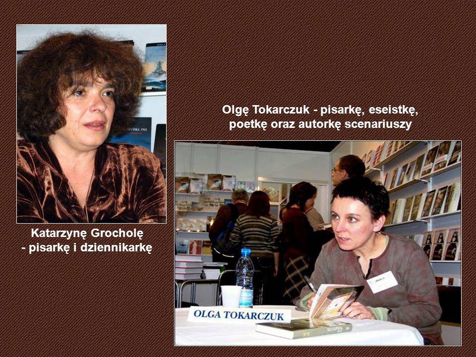 Olgę Tokarczuk - pisarkę, eseistkę, poetkę oraz autorkę scenariuszy