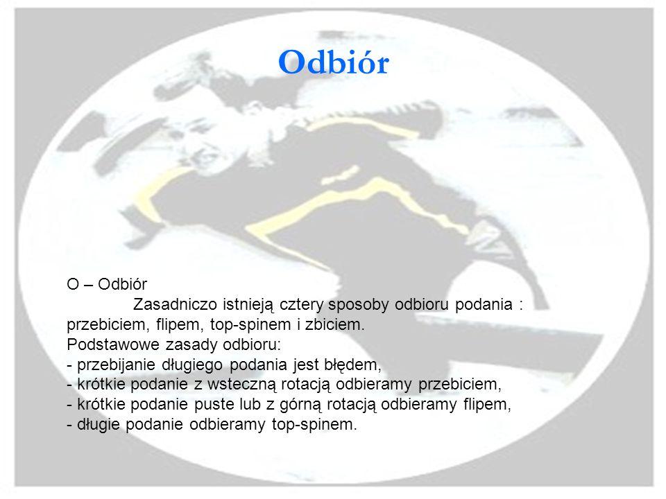 Odbiór O – Odbiór. Zasadniczo istnieją cztery sposoby odbioru podania : przebiciem, flipem, top-spinem i zbiciem.