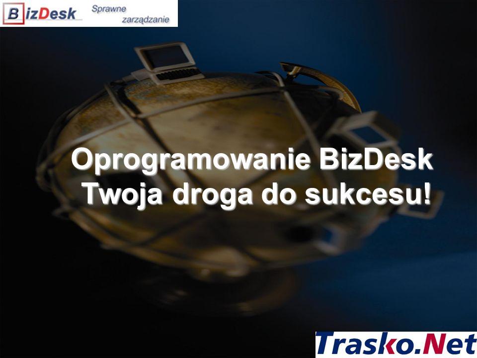 Oprogramowanie BizDesk Twoja droga do sukcesu!