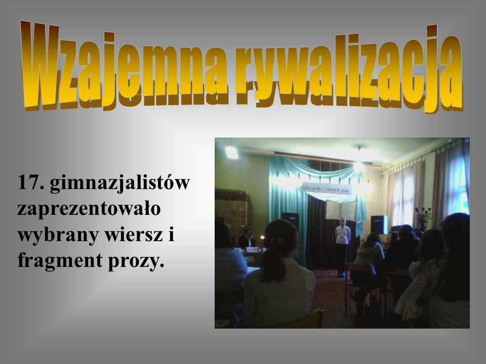 Wzajemna rywalizacja 17. gimnazjalistów zaprezentowało wybrany wiersz i fragment prozy.