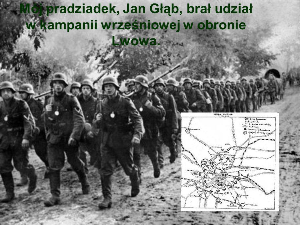Mój pradziadek, Jan Głąb, brał udział w kampanii wrześniowej w obronie Lwowa.