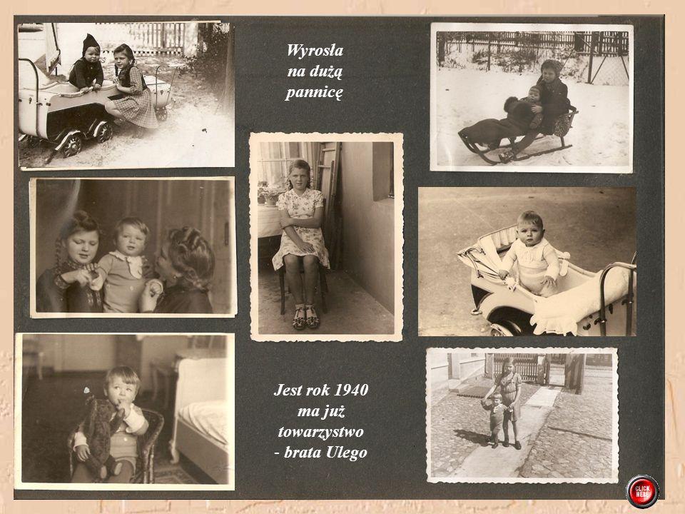 Wyrosła na dużą pannicę Jest rok 1940 ma już towarzystwo brata Ulego