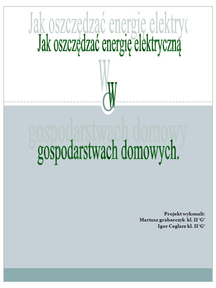 1 Projekt wykonali: Mariusz grabarczyk kl. II 'G'