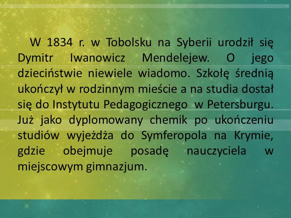 W 1834 r. w Tobolsku na Syberii urodził się Dymitr Iwanowicz Mendelejew.