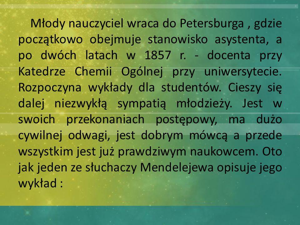 Młody nauczyciel wraca do Petersburga , gdzie początkowo obejmuje stanowisko asystenta, a po dwóch latach w 1857 r.