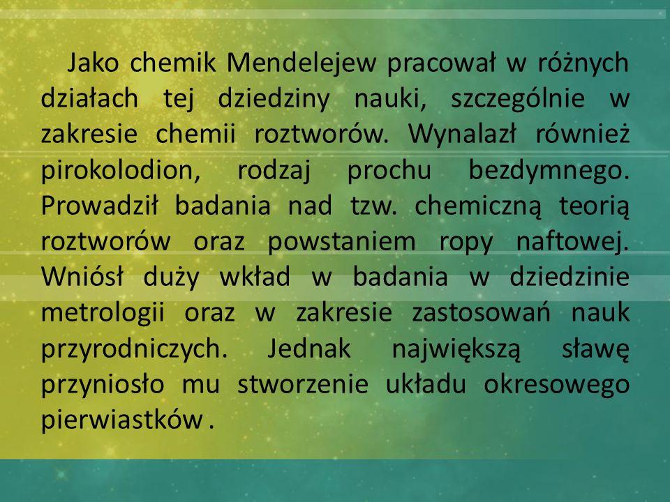 Jako chemik Mendelejew pracował w różnych działach tej dziedziny nauki, szczególnie w zakresie chemii roztworów.