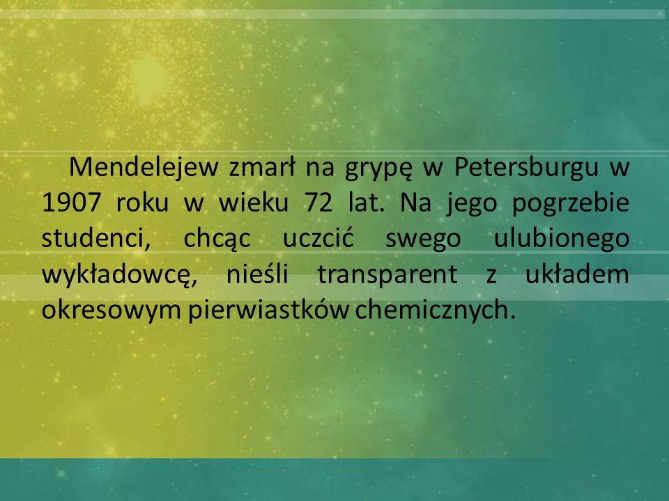 Mendelejew zmarł na grypę w Petersburgu w 1907 roku w wieku 72 lat