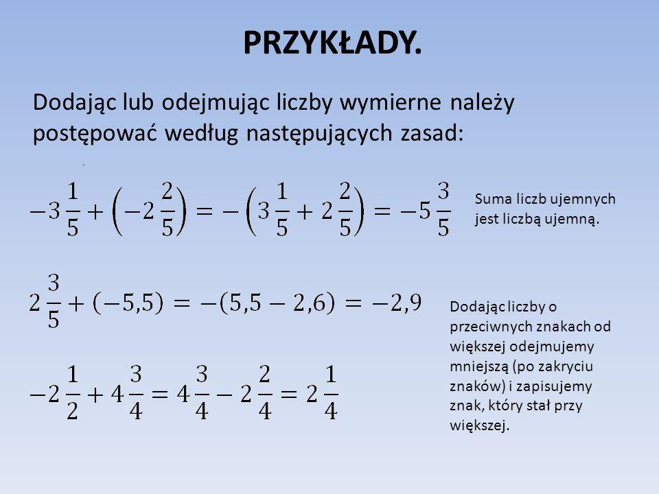PRZYKŁADY. Dodając lub odejmując liczby wymierne należy postępować według następujących zasad: Suma liczb ujemnych jest liczbą ujemną.