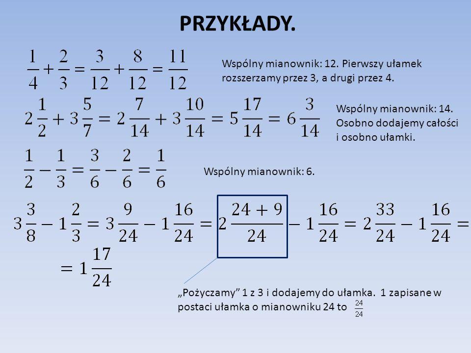 PRZYKŁADY.Wspólny mianownik: 12. Pierwszy ułamek rozszerzamy przez 3, a drugi przez 4.