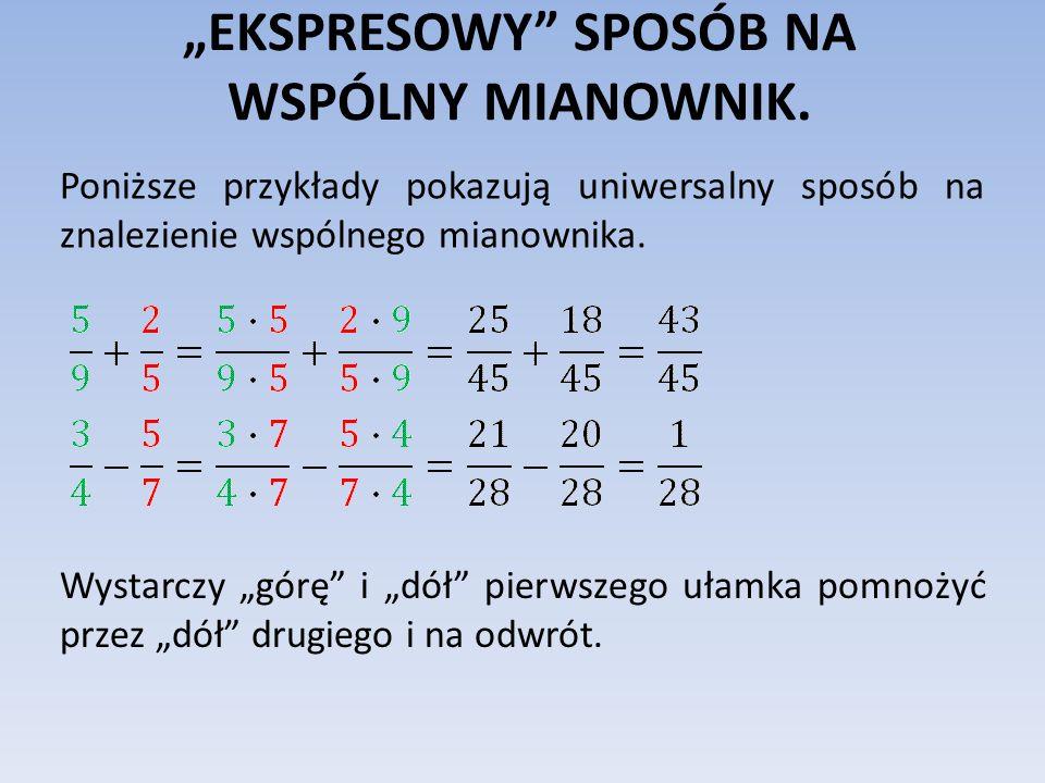 """""""EKSPRESOWY SPOSÓB NA WSPÓLNY MIANOWNIK."""