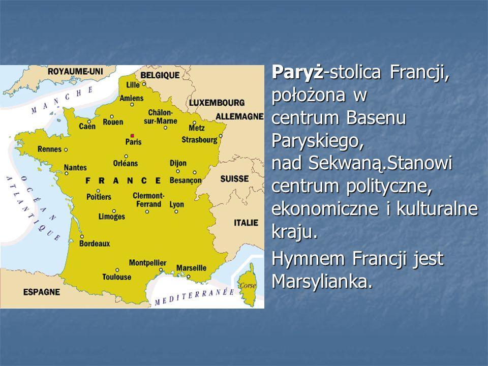 Paryż-stolica Francji, położona w centrum Basenu Paryskiego, nad Sekwaną.Stanowi centrum polityczne, ekonomiczne i kulturalne kraju.