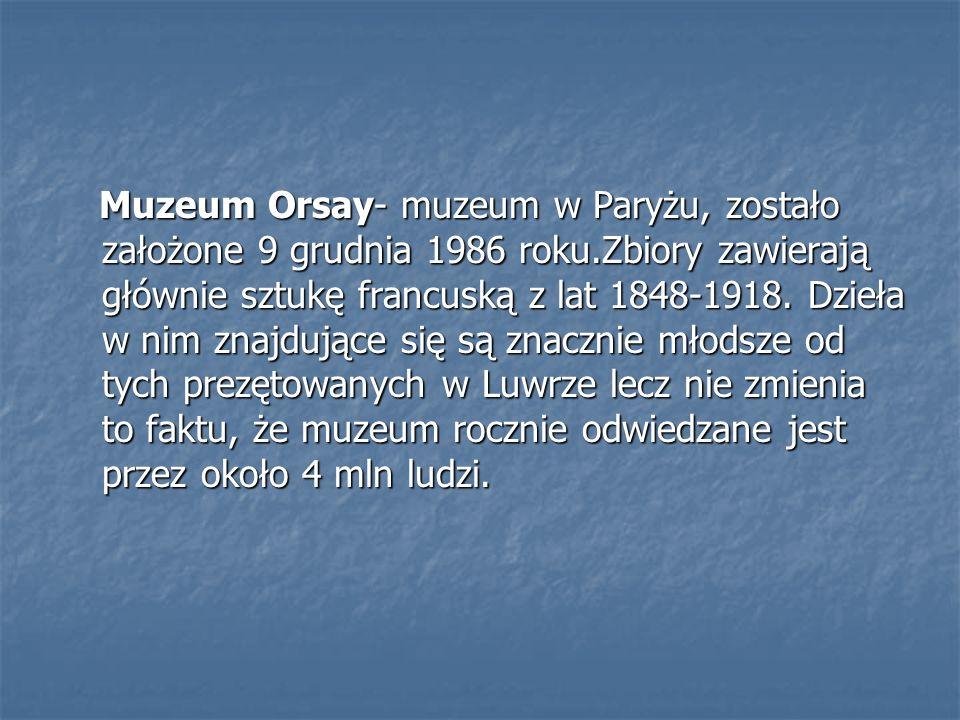 Muzeum Orsay- muzeum w Paryżu, zostało założone 9 grudnia 1986 roku