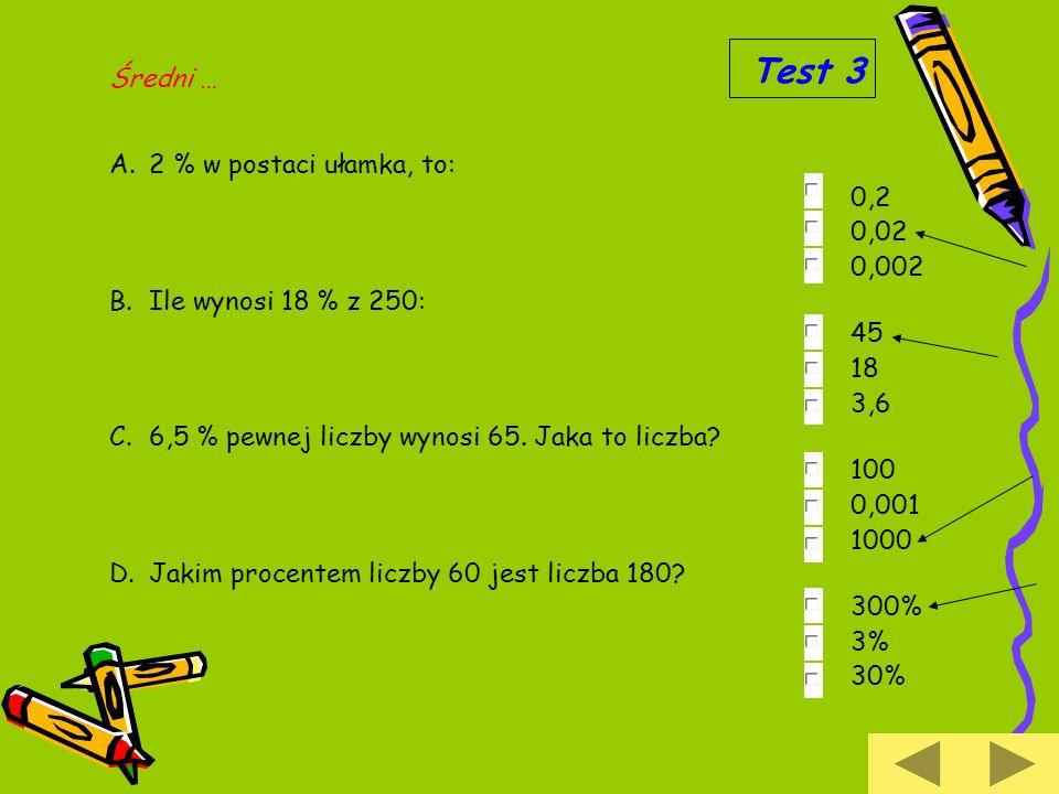 Test 3 Średni … 2 % w postaci ułamka, to: 0,2 0,02 0,002
