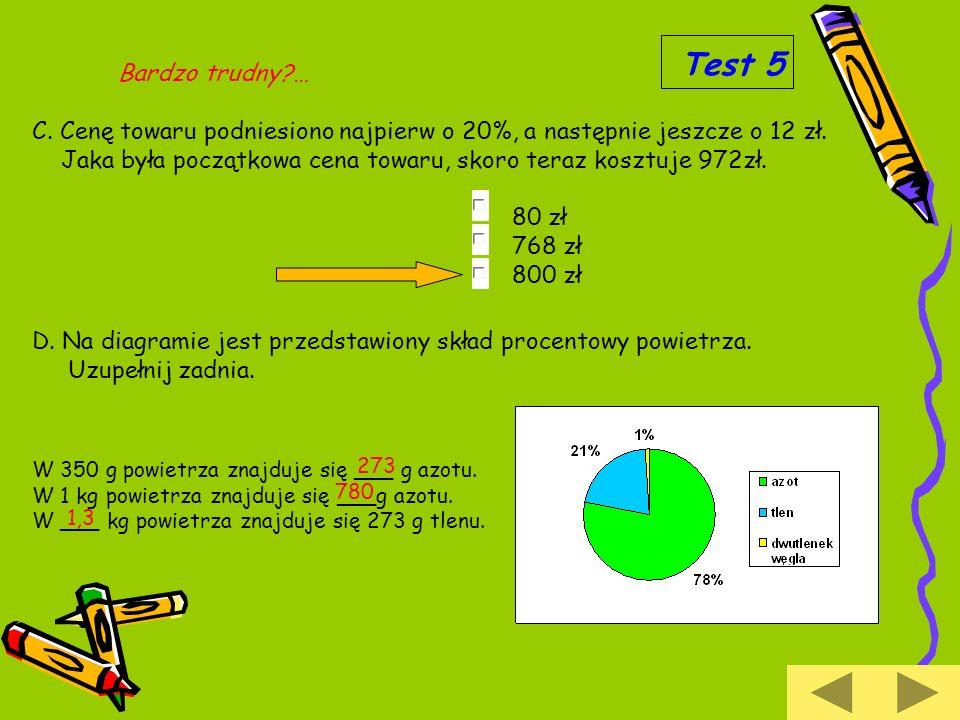 Test 5 Bardzo trudny … C. Cenę towaru podniesiono najpierw o 20%, a następnie jeszcze o 12 zł.