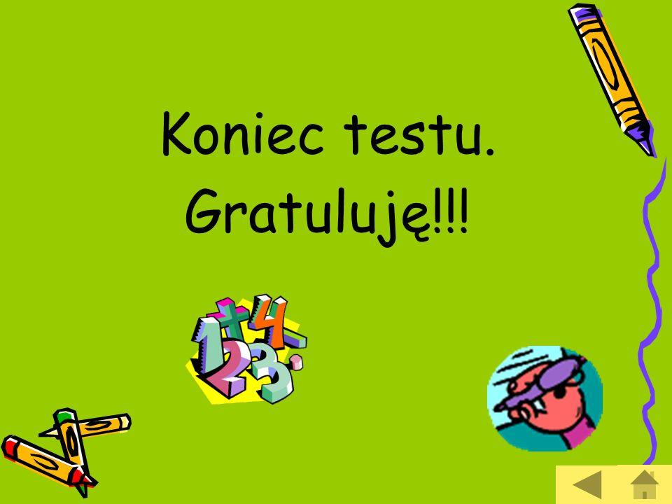 Koniec testu. Gratuluję!!!