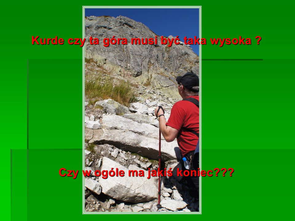Kurde czy ta góra musi być taka wysoka