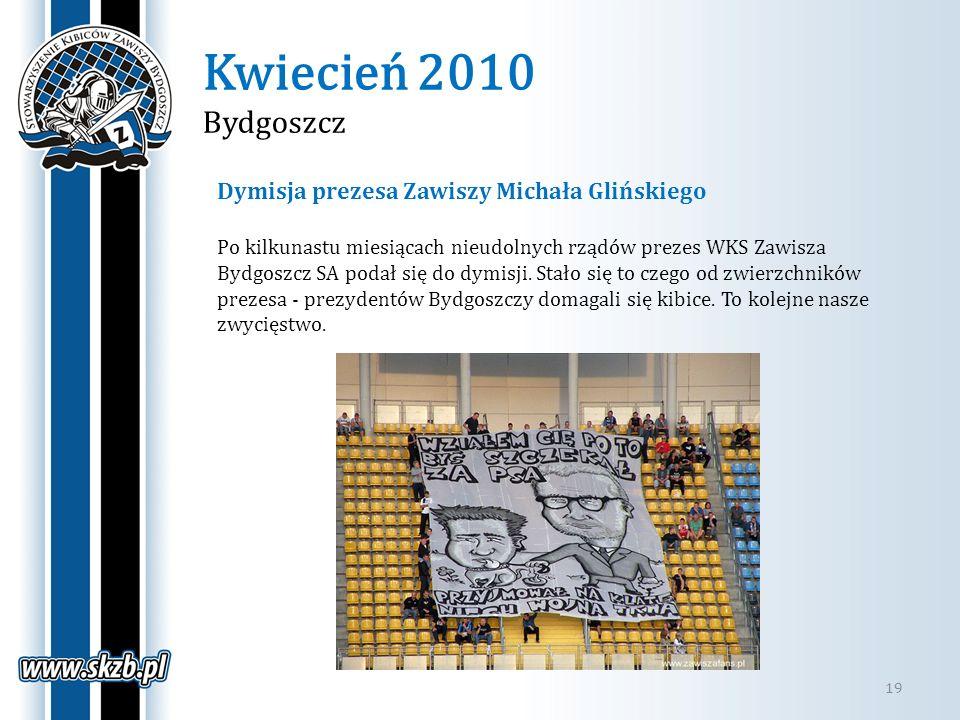 Kwiecień 2010 Bydgoszcz Dymisja prezesa Zawiszy Michała Glińskiego
