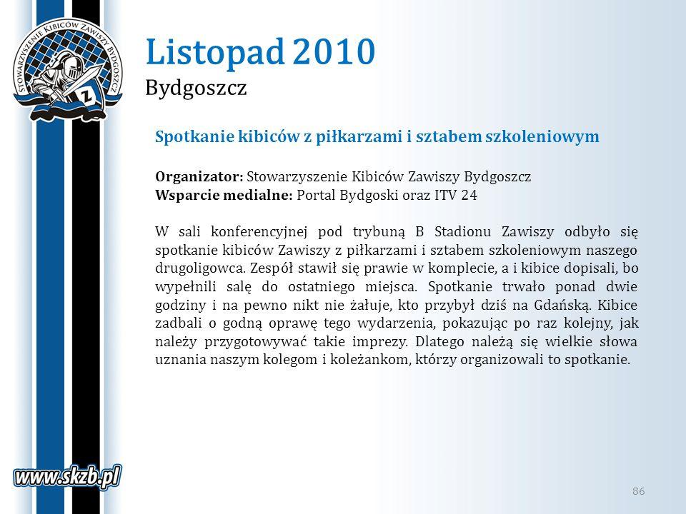 Listopad 2010 Bydgoszcz Spotkanie kibiców z piłkarzami i sztabem szkoleniowym. Organizator: Stowarzyszenie Kibiców Zawiszy Bydgoszcz.