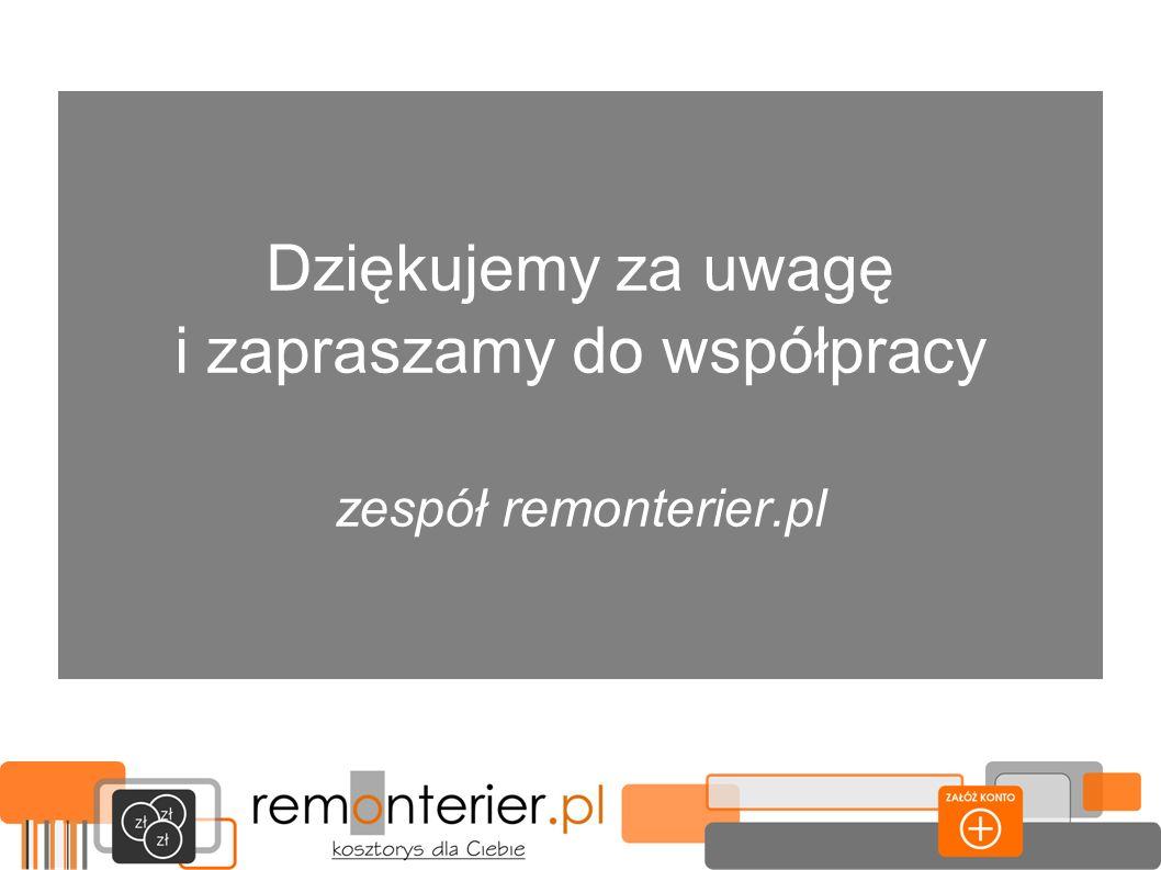 Dziękujemy za uwagę i zapraszamy do współpracy zespół remonterier.pl