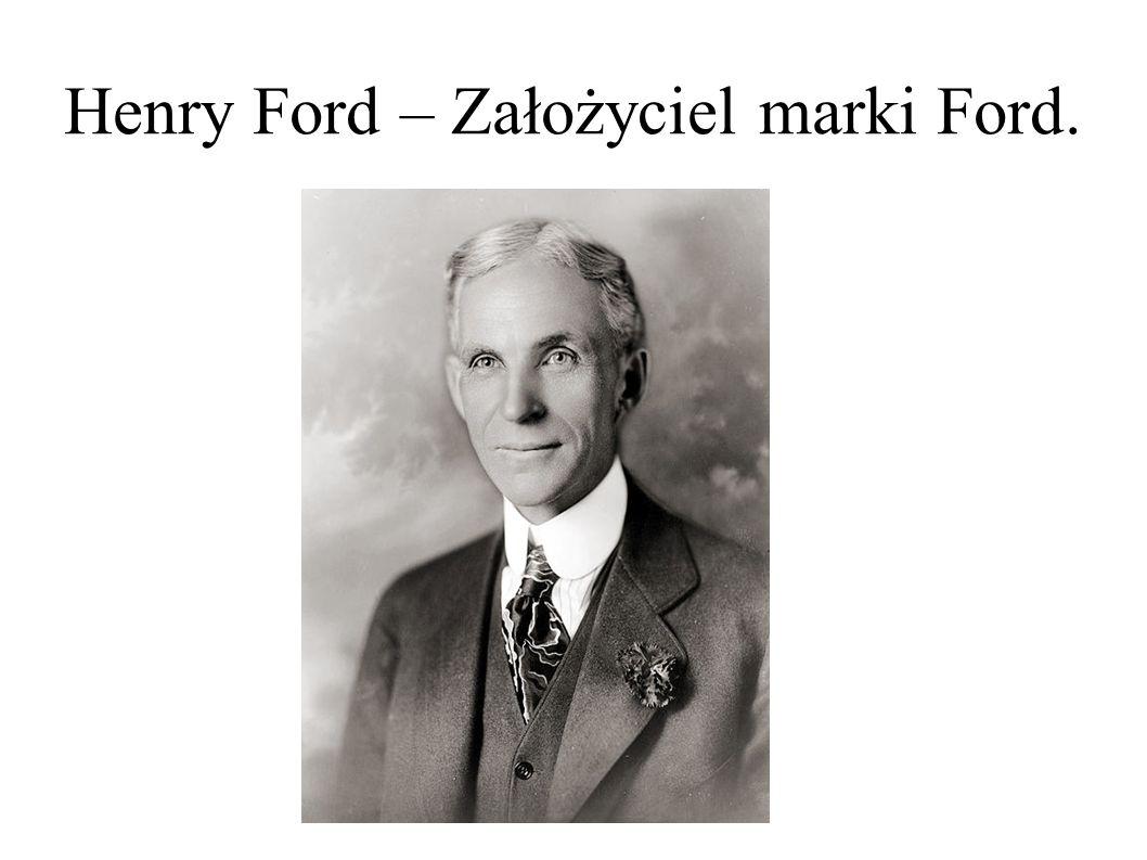 Henry Ford – Założyciel marki Ford.
