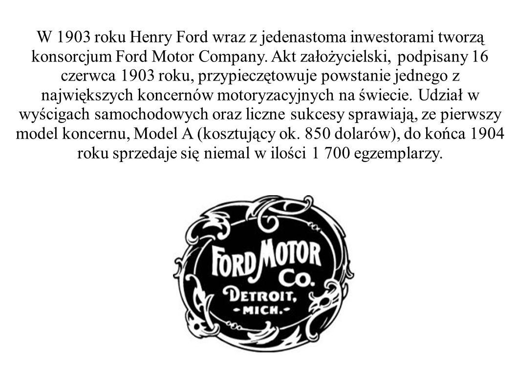 W 1903 roku Henry Ford wraz z jedenastoma inwestorami tworzą konsorcjum Ford Motor Company.