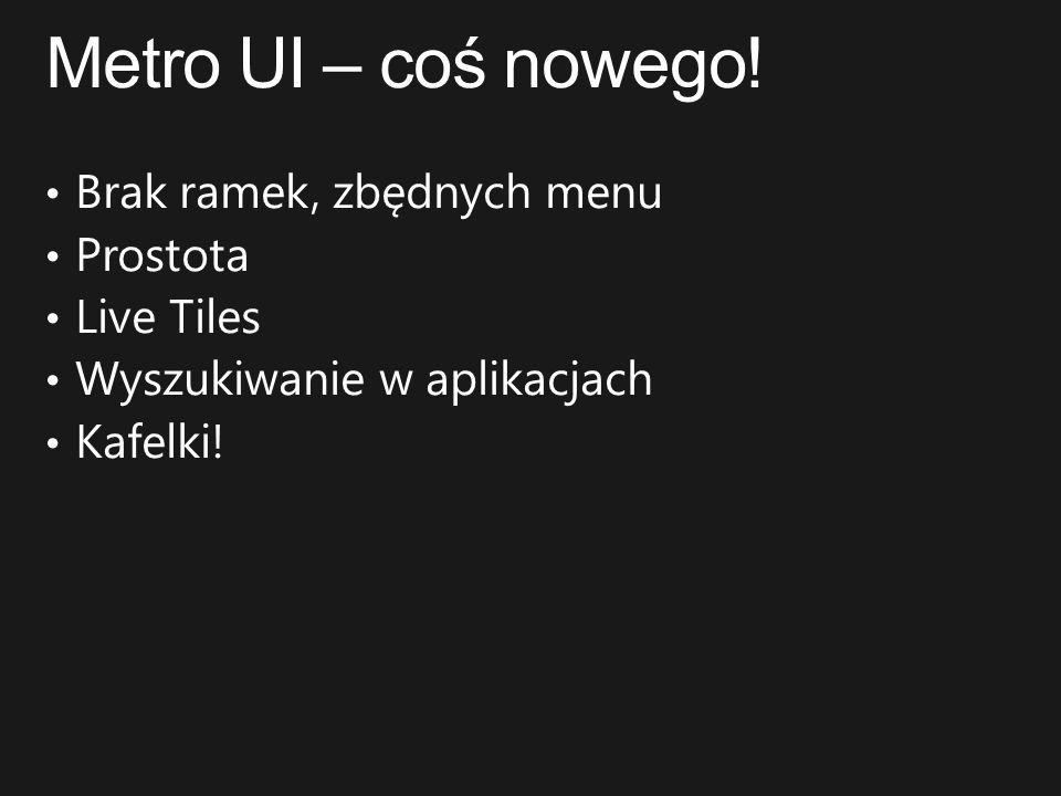 Metro UI – coś nowego! Brak ramek, zbędnych menu Prostota Live Tiles