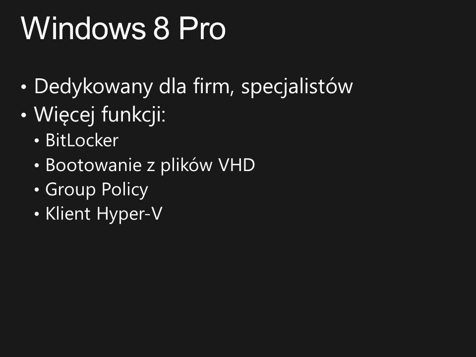 Windows 8 Pro Dedykowany dla firm, specjalistów Więcej funkcji: