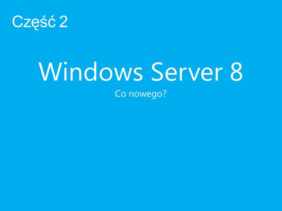Część 2 Windows Server 8 Co nowego