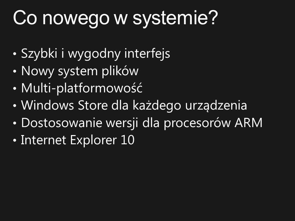 Co nowego w systemie Szybki i wygodny interfejs Nowy system plików