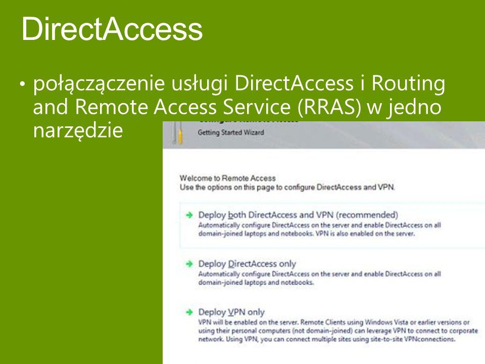 DirectAccess połączączenie usługi DirectAccess i Routing and Remote Access Service (RRAS) w jedno narzędzie.