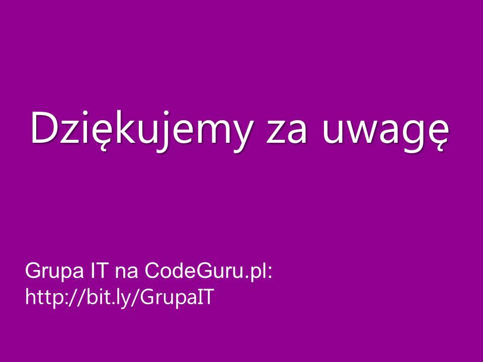 Dziękujemy za uwagę Grupa IT na CodeGuru.pl: http://bit.ly/GrupaIT