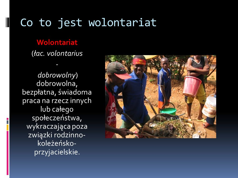Co to jest wolontariat Wolontariat (łac. volontarius -
