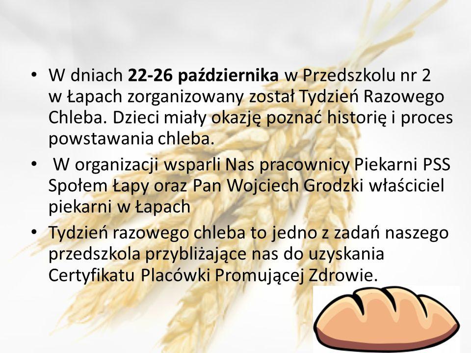 W dniach 22-26 października w Przedszkolu nr 2 w Łapach zorganizowany został Tydzień Razowego Chleba. Dzieci miały okazję poznać historię i proces powstawania chleba.
