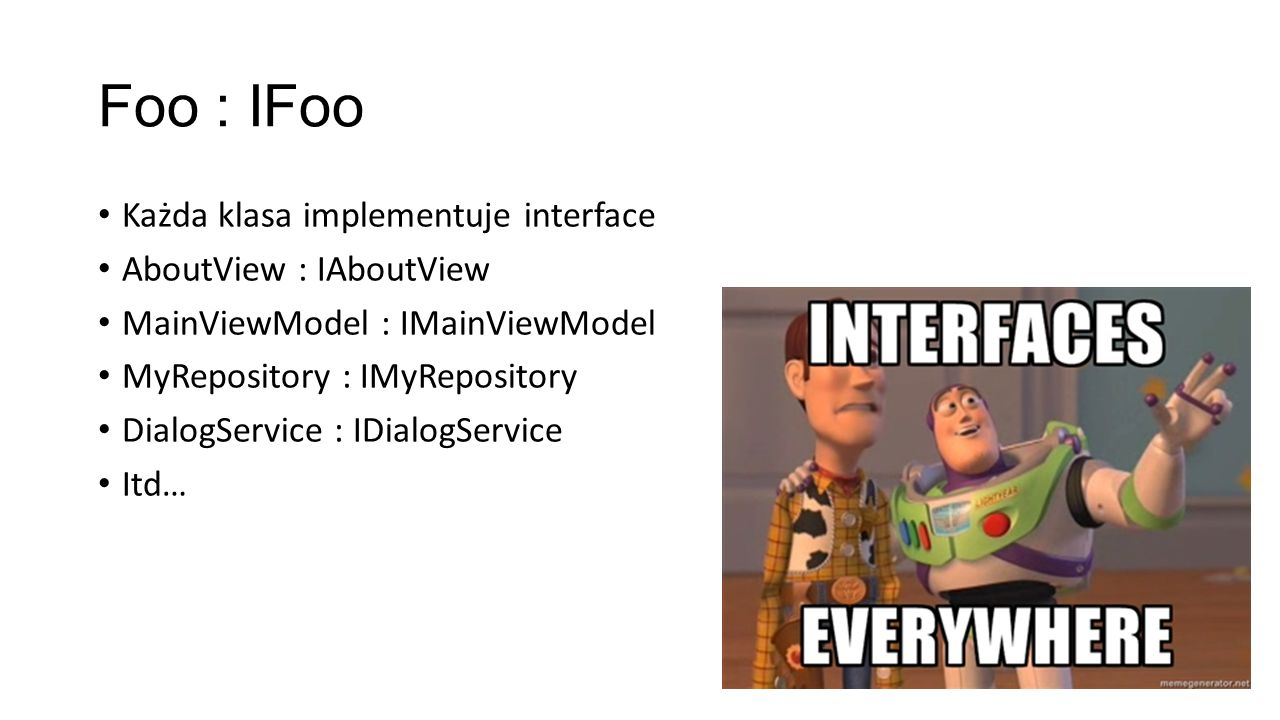 Foo : IFoo Każda klasa implementuje interface AboutView : IAboutView