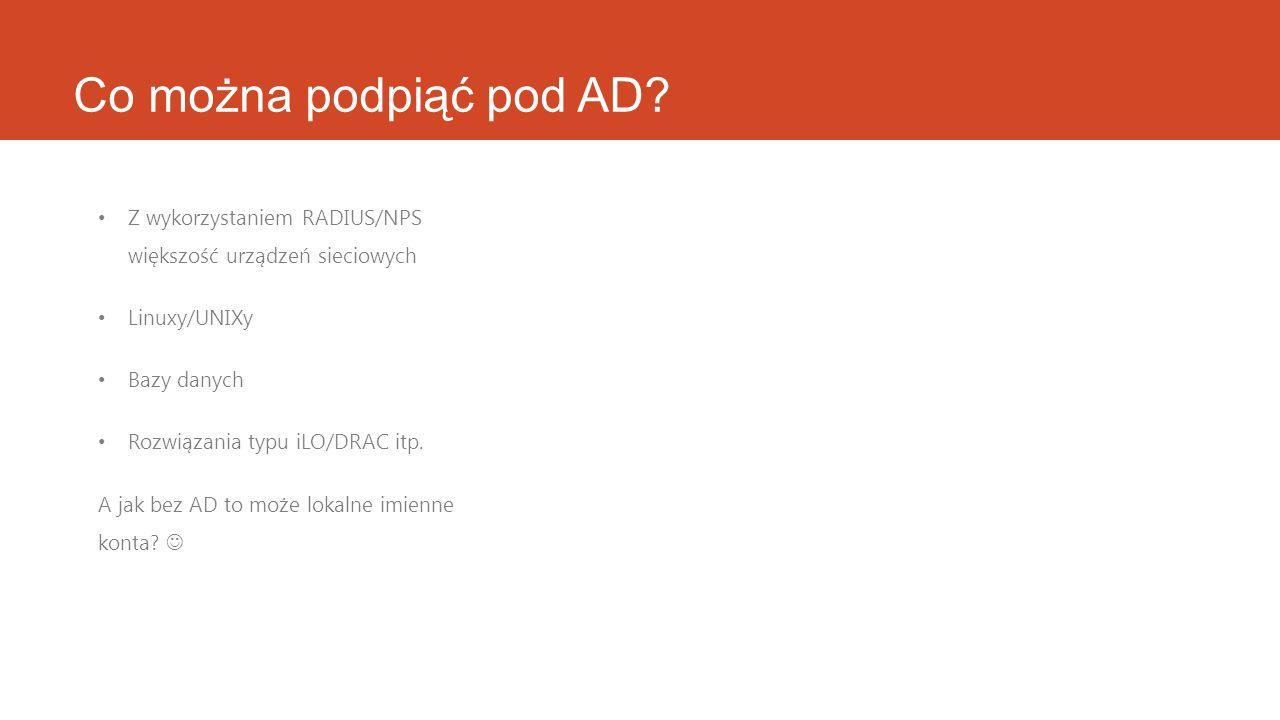 Co można podpiąć pod AD Z wykorzystaniem RADIUS/NPS większość urządzeń sieciowych. Linuxy/UNIXy.