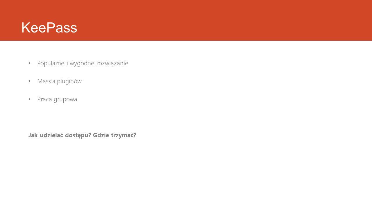 KeePass Popularne i wygodne rozwiązanie Mass'a pluginów Praca grupowa