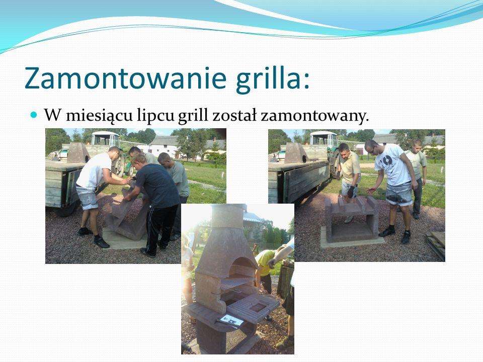 Zamontowanie grilla: W miesiącu lipcu grill został zamontowany.