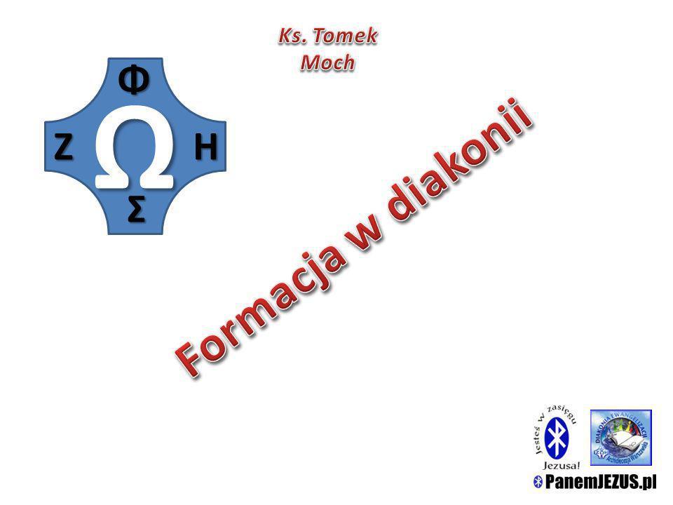 Ks. Tomek Moch Ω Η Ζ Σ Φ Formacja w diakonii