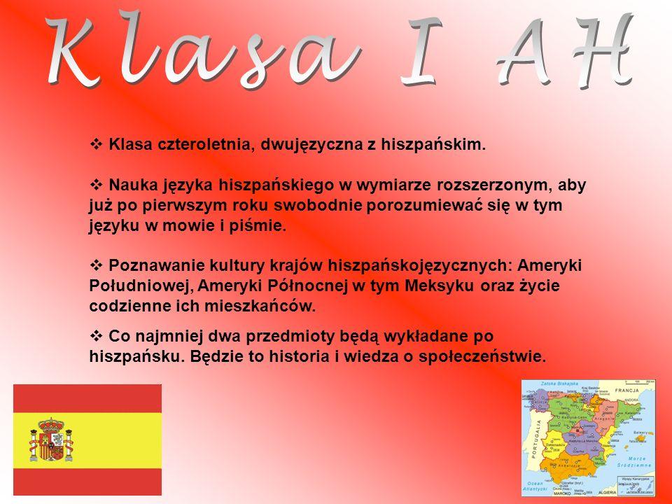 Klasa I AH Klasa czteroletnia, dwujęzyczna z hiszpańskim.