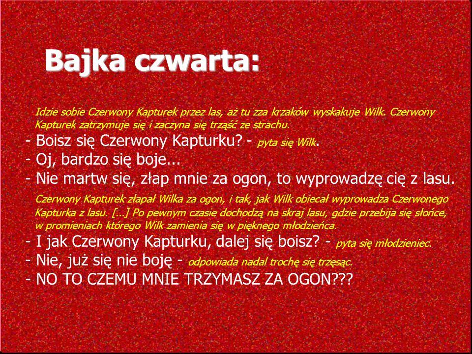 Bajka czwarta: - Boisz się Czerwony Kapturku - pyta się Wilk.