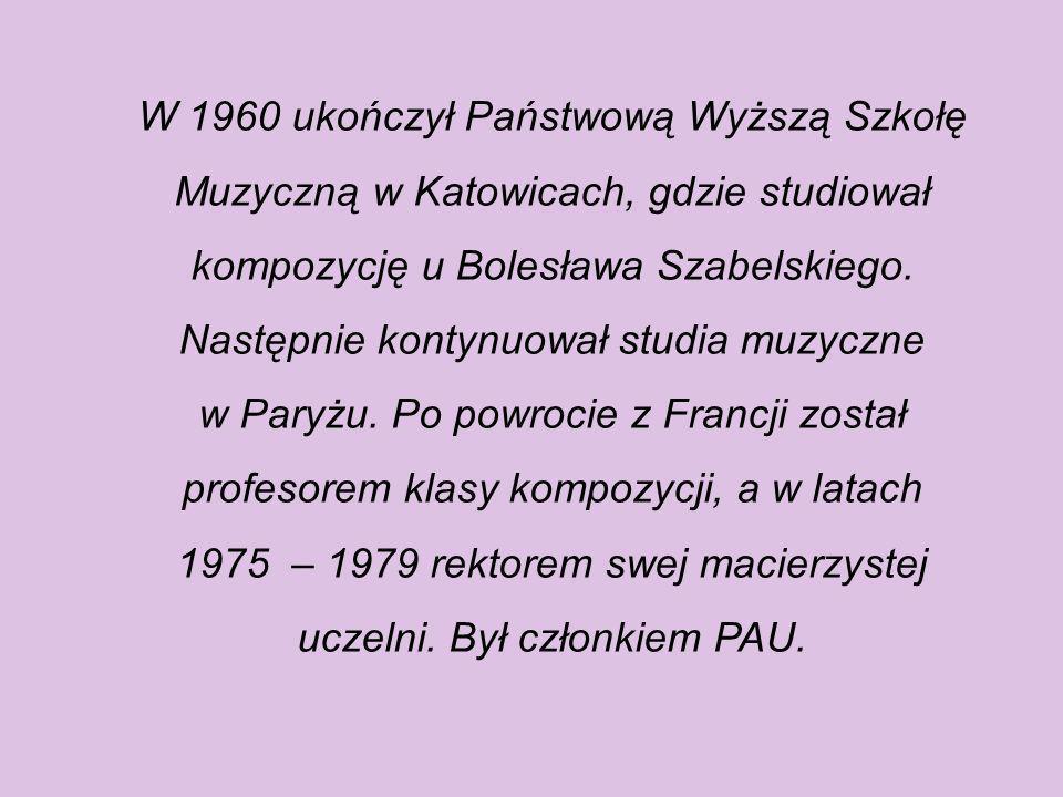W 1960 ukończył Państwową Wyższą Szkołę Muzyczną w Katowicach, gdzie studiował kompozycję u Bolesława Szabelskiego.