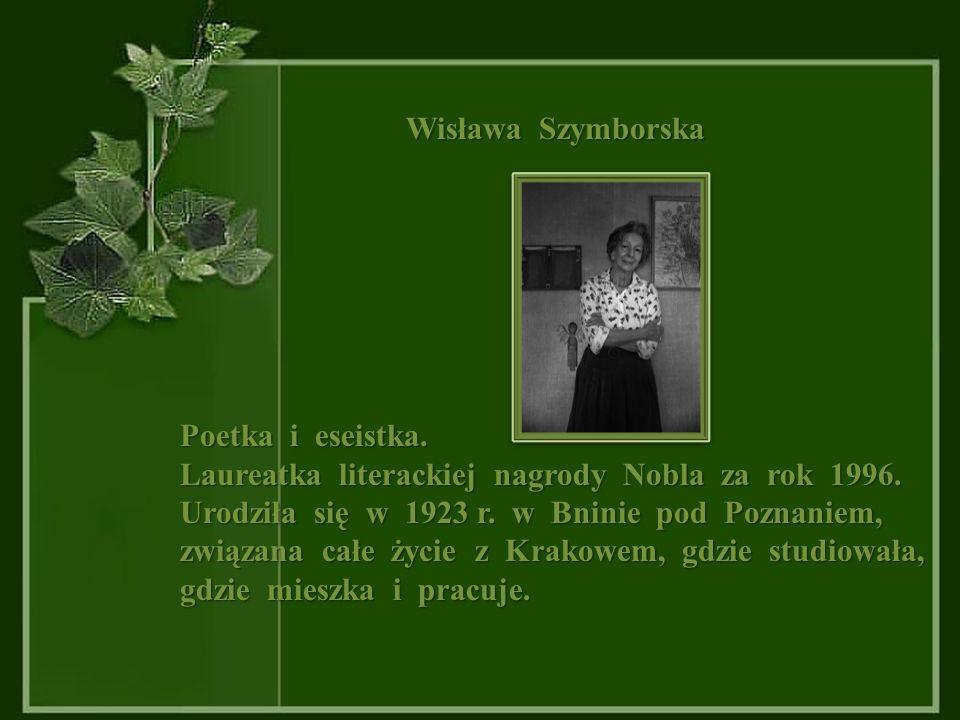 Wisława Szymborska Poetka i eseistka. Laureatka literackiej nagrody Nobla za rok 1996.