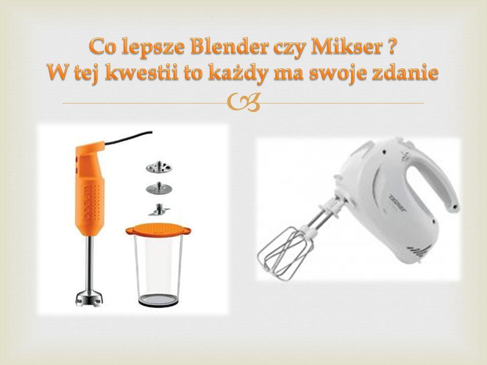 Co lepsze Blender czy Mikser W tej kwestii to każdy ma swoje zdanie