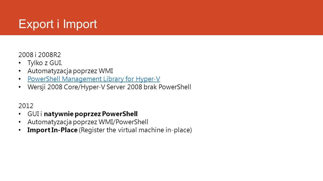 Export i Import 2008 i 2008R2 Tylko z GUI. Automatyzacja poprzez WMI