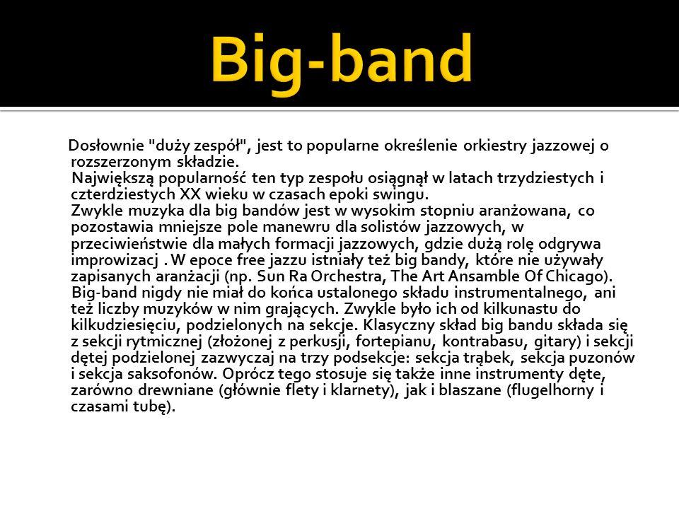 Big-band Dosłownie duży zespół , jest to popularne określenie orkiestry jazzowej o rozszerzonym składzie.