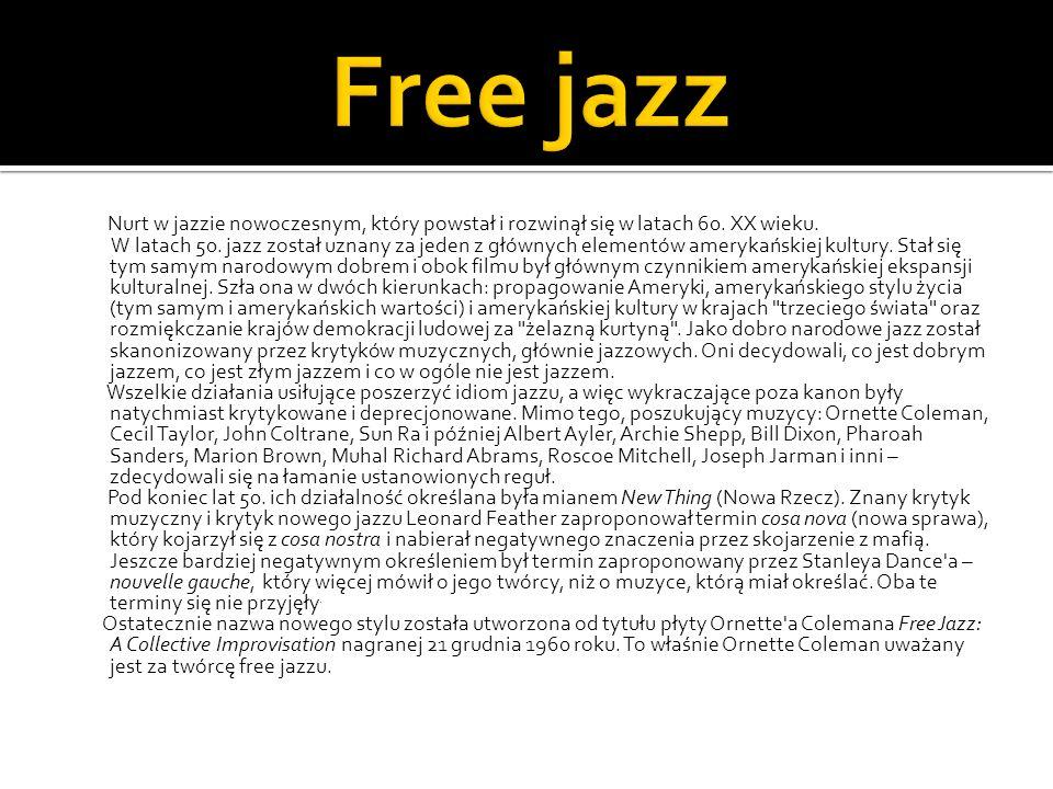 Free jazz Nurt w jazzie nowoczesnym, który powstał i rozwinął się w latach 60. XX wieku.