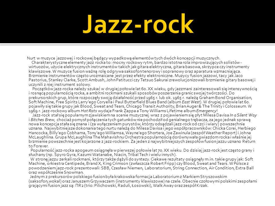 Jazz-rock Nurt w muzyce jazzowej i rockowej będący wypadkową elementów tych dwóch koncepcji muzycznych.