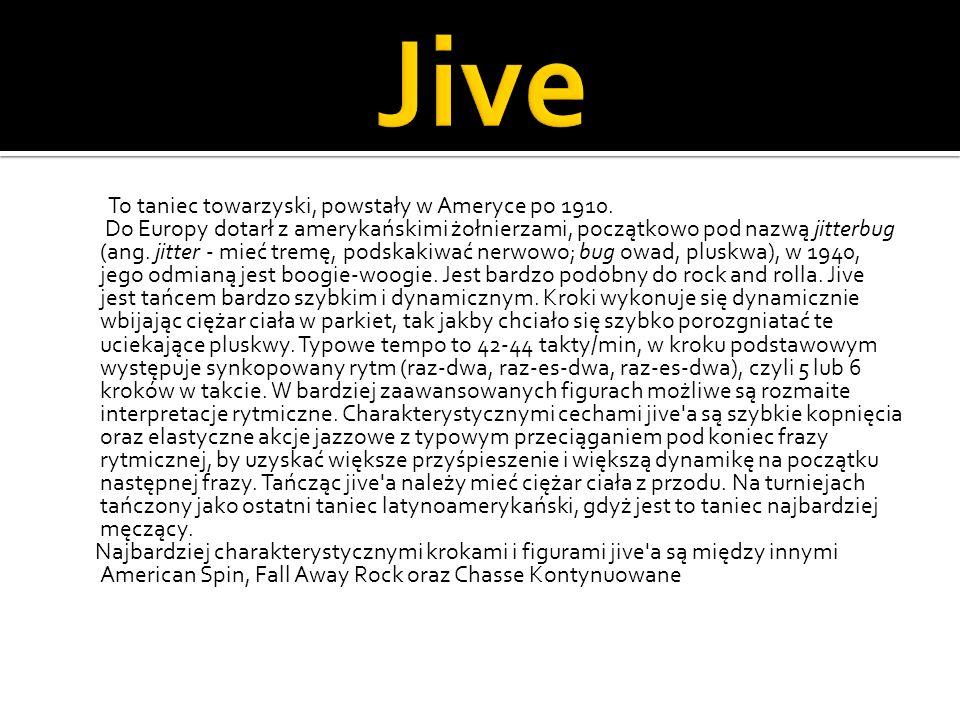 Jive To taniec towarzyski, powstały w Ameryce po 1910.