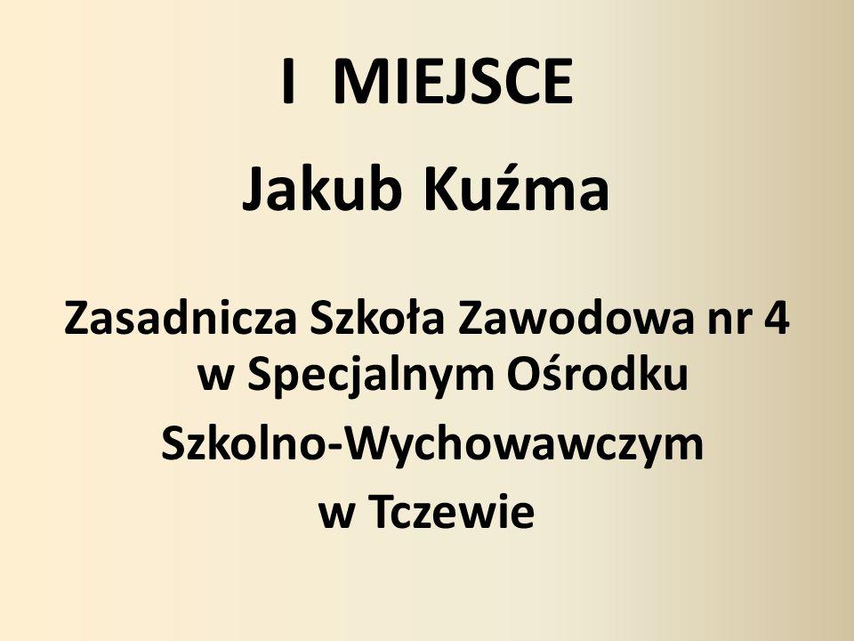 I MIEJSCE Jakub Kuźma. Zasadnicza Szkoła Zawodowa nr 4 w Specjalnym Ośrodku. Szkolno-Wychowawczym.
